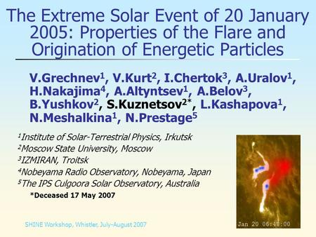 The Extreme Solar Event of 20 January 2005: Properties of the Flare and Origination of Energetic Particles V.Grechnev 1, V.Kurt 2, I.Chertok 3, A.Uralov.