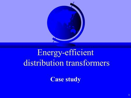 1 Energy-efficient distribution transformers Case study.