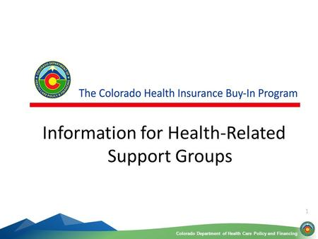 Colorado Department of Health Care Policy and FinancingColorado Department of Health Care Policy and Financing 1 Information for Health-Related Support.