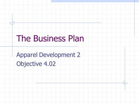 The Business Plan Apparel Development 2 Objective 4.02.