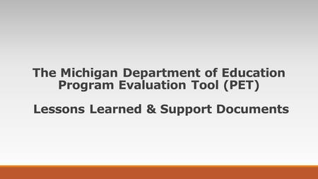 The Michigan Department of Education Program Evaluation Tool (PET) Lessons Learned & Support Documents.