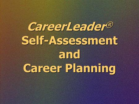 CareerLeader ® Self-Assessment and Career Planning.