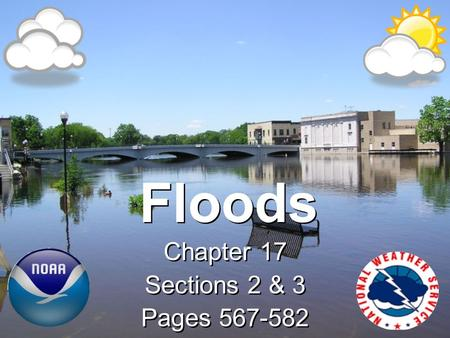 Floods Chapter 17 Sections 2 & 3 Pages 567-582 Chapter 17 Sections 2 & 3 Pages 567-582.