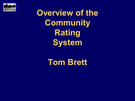 Overview of the Community Rating System Tom Brett.