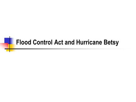 Flood Control Act and Hurricane Betsy. 2 MRGO Where is the MRGO? Why was it built?  What ports are in competition.