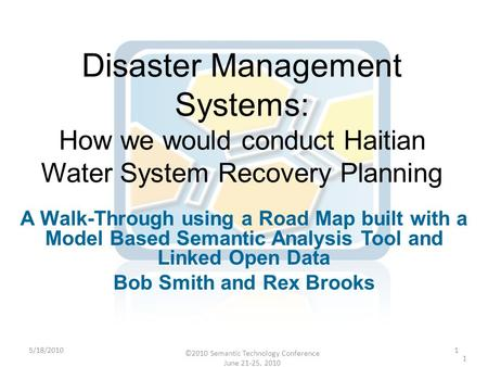 ©2010 Semantic Technology Conference June 21-25, 2010 1 Disaster Management Systems: How we would conduct Haitian Water System Recovery Planning A Walk-Through.