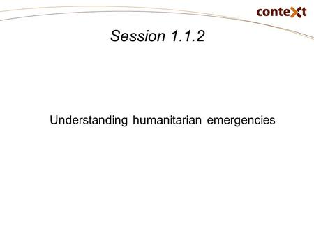 Session 1.1.2 Understanding humanitarian emergencies.
