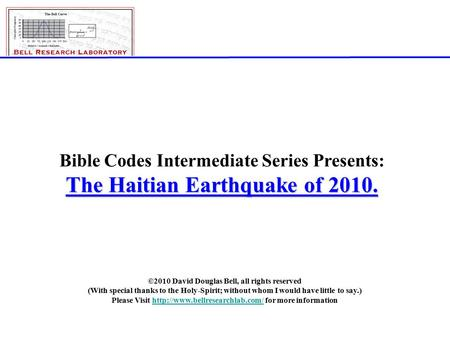 ©2010; David Douglas Bell, All rights reserved Page 1 Bible Codes Intermediate Series Presents: The Haitian Earthquake of 2010. ©2010 David Douglas Bell,