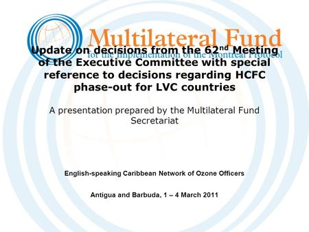 Update on decisions from the 62 nd Meeting of the Executive Committee with special reference to decisions regarding HCFC phase-out for LVC countries A.