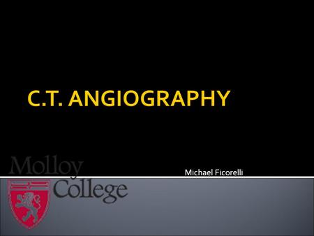 Michael Ficorelli.  To describe clinical indications for C.T.A. examinations in the circulatory system. To understand and recognize anatomy and landmarks.