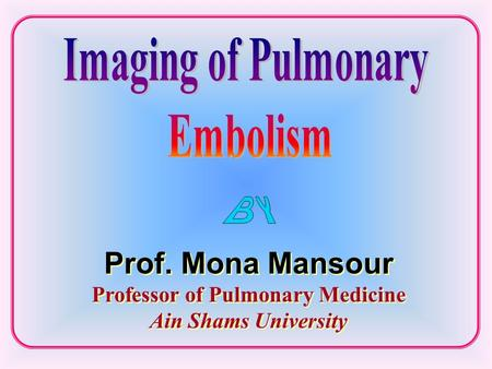 Prof. Mona Mansour Professor of Pulmonary Medicine Ain Shams University.