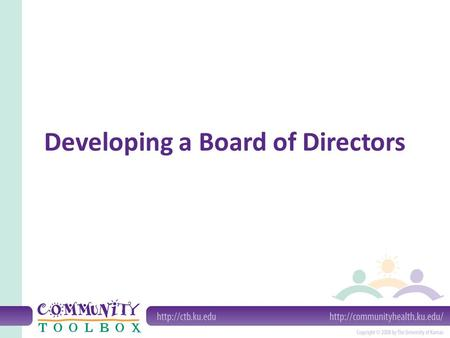 Developing a Board of Directors. A Board can: Perform tasks Support Contribute skills Advise Fundraise Assist with nonprofit status Obtain public funding.