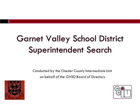 Conducted by the Chester County Intermediate Unit on behalf of the GVSD Board of Directors.