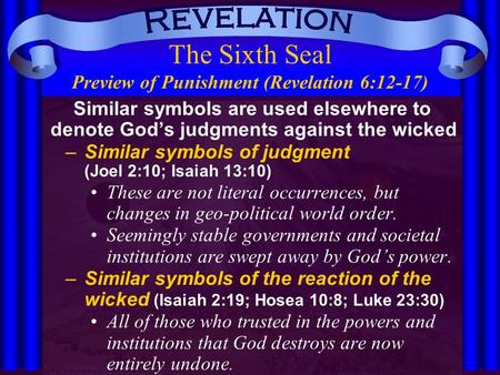 The Sixth Seal Preview of Punishment (Revelation 6:12-17) Similar symbols are used elsewhere to denote God's judgments against the wicked –Similar symbols.