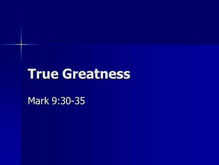 True Greatness Mark 9:30-35. Background A New direction: (Mark 9:30-32) A New direction: (Mark 9:30-32) –Jesus focuses on the disciples exclusively –Avoiding.