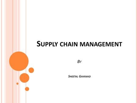 S UPPLY CHAIN MANAGEMENT B Y S HEETAL G AIKWAD. CONTENTS Introduction to supply chain Supply chain of WAL-MART Supply chain objective Supply chain management.