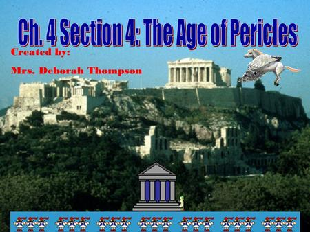 Created by: Mrs. Deborah Thompson. Main Idea: Under Pericles, Athens became very powerful and more democratic.