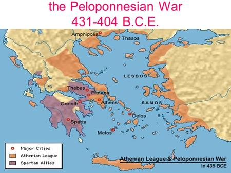 The Peloponnesian War 431-404 B.C.E.. At the end of the Persian Wars, Athens had built up a huge navy and was determined to prevent future invasions of.