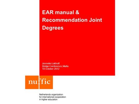 EAR manual & Recommendation Joint Degrees Jenneke Lokhoff Bridge Conference, Malta 18 October 2012.