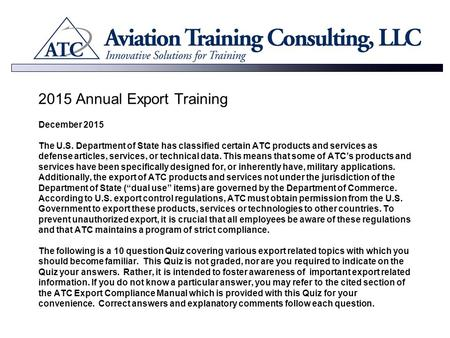 2015 Annual Export Training December 2015 The U.S. Department of State has classified certain ATC products and services as defense articles, services,