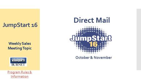 JumpStart 16 Weekly Sales Meeting Topic October & November Direct Mail Program Rules & Information.