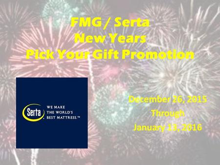 FMG / Serta New Years Pick Your Gift Promotion December 26, 2015 Through January 13, 2016.