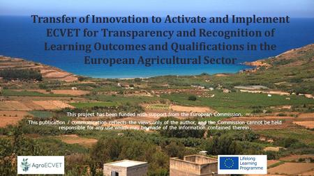Transfer of Innovation to Activate and Implement ECVET for Transparency and Recognition of Learning Outcomes and Qualifications in the European Agricultural.