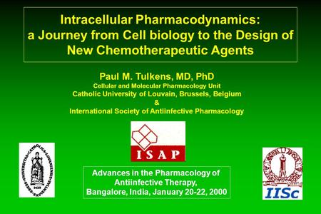 Intracellular Pharmacodynamics: a Journey from Cell biology to the Design of New Chemotherapeutic Agents Paul M. Tulkens, MD, PhD Cellular and Molecular.