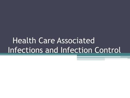 Health Care Associated Infections and Infection Control.