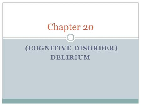 (COGNITIVE DISORDER) DELIRIUM Chapter 20. Definition Delirium is defined as an acute organic brain syndrome. Characterized by global cognitive impairmant.