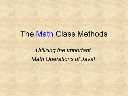 The Math Class Methods Utilizing the Important Math Operations of Java!