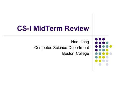 CS-I MidTerm Review Hao Jiang Computer Science Department Boston College.