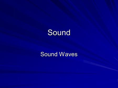 Sound Sound Waves. The Production of Sound Waves Sound waves are caused by vibrations –The vibrating object has regions of air with relatively high density.