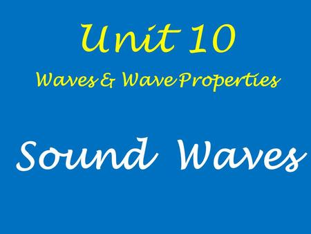 "Unit 10 Waves & Wave Properties Sound Waves. Waves caused by disturbing a medium – results in ""noise"", music, vibrations you can't hear by other animals."