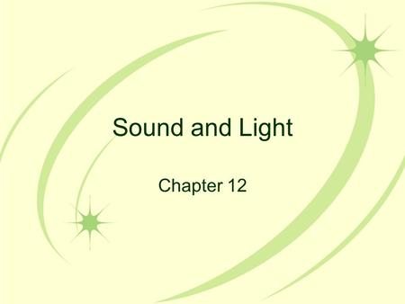 Sound and Light Chapter 12. Sound A longitudinal wave that spreads in all directions Speed depends on medium –Solids and liquids = quick movement –Gasses.