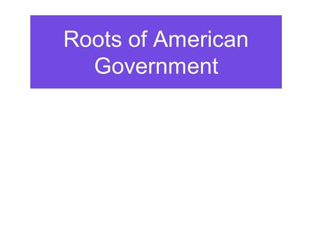 Roots of American Government. Big Idea #1 America got a lot of their ideas about government from the British.