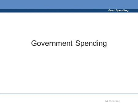 Govt Spending JA Stenning Government Spending. Govt Spending JA Stenning Trends in Govt Spending During early 19 th Century, Govt spending as a percentage.