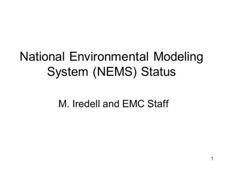 1 National Environmental Modeling System (NEMS) Status M. Iredell and EMC Staff.