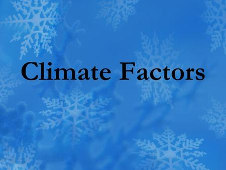 Climate Factors. Climate Average weather conditions of a region, or the weather patterns that occur over many years.