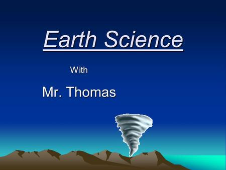 Earth Science With Mr. Thomas. Mass Movement – the downward transportation of weathered materials by gravity. Erosion – the removal & transport of materials.