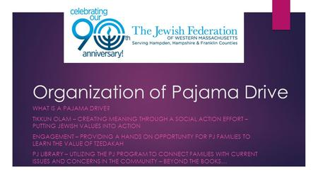 Organization of Pajama Drive WHAT IS A PAJAMA DRIVE? TIKKUN OLAM – CREATING MEANING THROUGH A SOCIAL ACTION EFFORT – PUTTING JEWISH VALUES INTO ACTION.