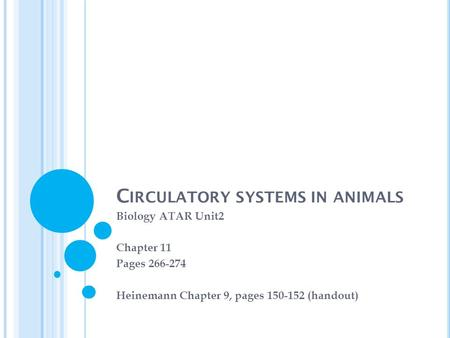 C IRCULATORY SYSTEMS IN ANIMALS Biology ATAR Unit2 Chapter 11 Pages 266-274 Heinemann Chapter 9, pages 150-152 (handout)