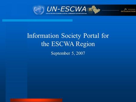 Information Society Portal for the ESCWA Region September 5, 2007.