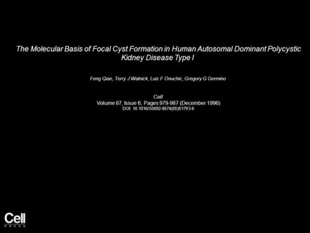 The Molecular Basis of Focal Cyst Formation in Human Autosomal Dominant Polycystic Kidney Disease Type I Feng Qian, Terry J Watnick, Luiz F Onuchic, Gregory.