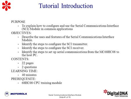Serial Communications Interface Module Slide #1 of 19 MC68HC908GP20 Training PURPOSE -To explain how to configure and use the Serial Communications Interface.