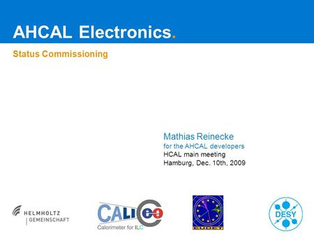 AHCAL Electronics. Status Commissioning Mathias Reinecke for the AHCAL developers HCAL main meeting Hamburg, Dec. 10th, 2009.
