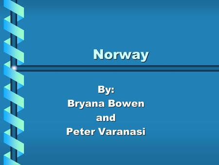 Norway By: Bryana Bowen and Peter Varanasi. Location Norway is located on the continent of Europe. The capital city is Oslo. Sweden and Finland share.