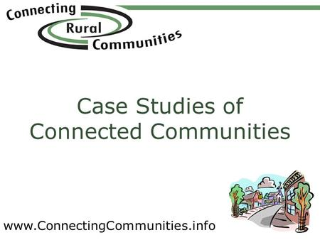 Www.ConnectingCommunities.info Case Studies of Connected Communities.