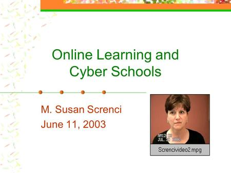 Online Learning and Cyber Schools M. Susan Screnci June 11, 2003.
