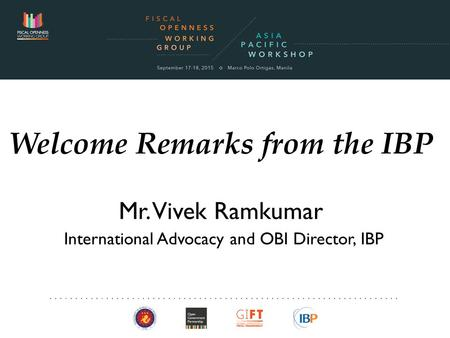 1 Welcome Remarks from the IBP Mr. Vivek Ramkumar International Advocacy and OBI Director, IBP.
